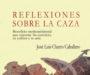 'Reflexiones sobre la caza' un notable ensayo cinegético de José Luis Charro